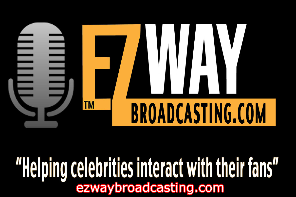 Ez Way Broadcasting ... Helping Celebrities Interact with their fans! ...