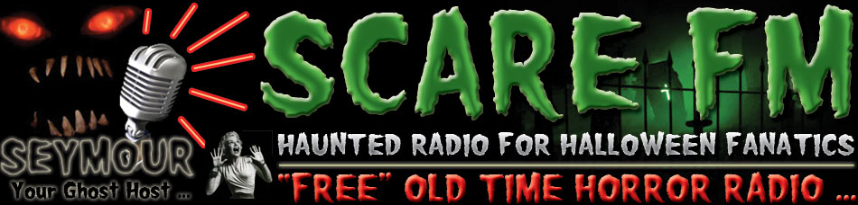 SCARE FM ... The Worlds #1 Radio / PodCast Network for Haunters World-Wide! ...